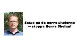 Satsa på de norra skolorna — stoppa Norra Skolan!